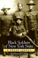 Black Soldiers of New York State: A Proud Legacy by Anthony F. Gero