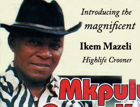 The Magnificent Ikem Mazeli, Highlife Crooner